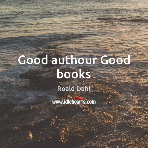 Good authour Good books Roald Dahl Picture Quote