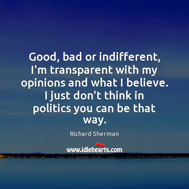 Good, bad or indifferent, I'm transparent with my opinions and what I Image