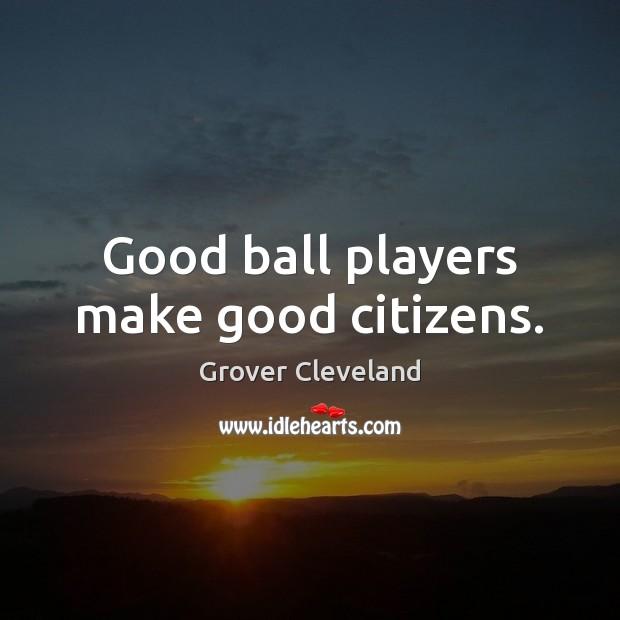 Image, Good ball players make good citizens.