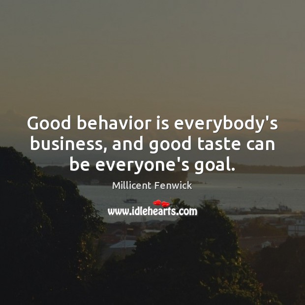 Good behavior is everybody's business, and good taste can be everyone's goal. Image