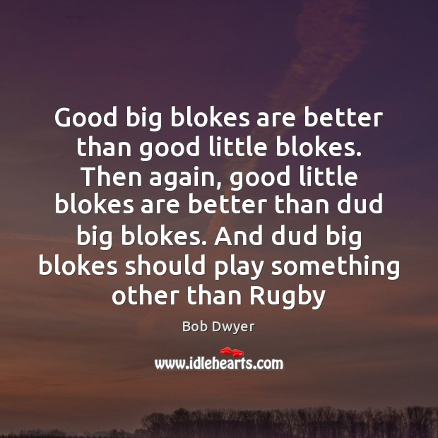 Image, Good big blokes are better than good little blokes. Then again, good