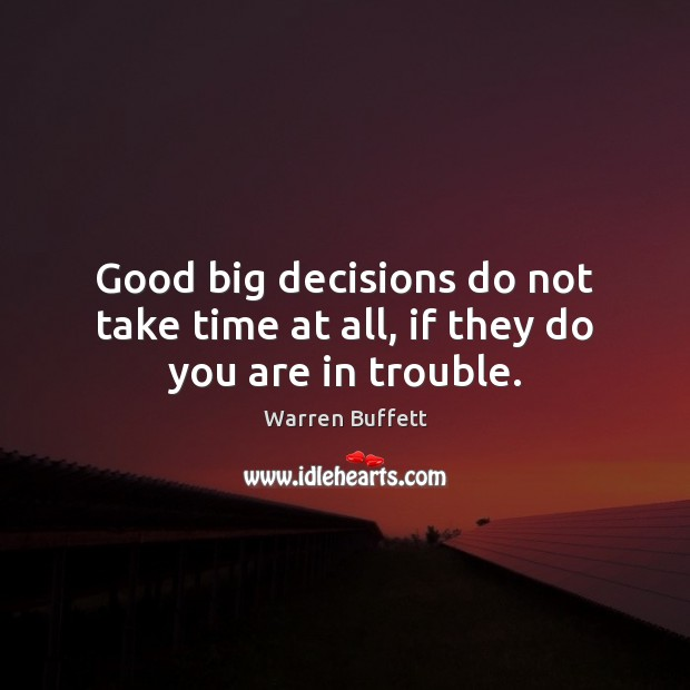 Image, Good big decisions do not take time at all, if they do you are in trouble.