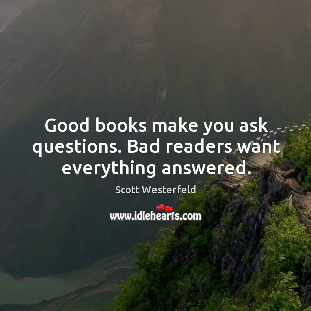 Image, Good books make you ask questions. Bad readers want everything answered.