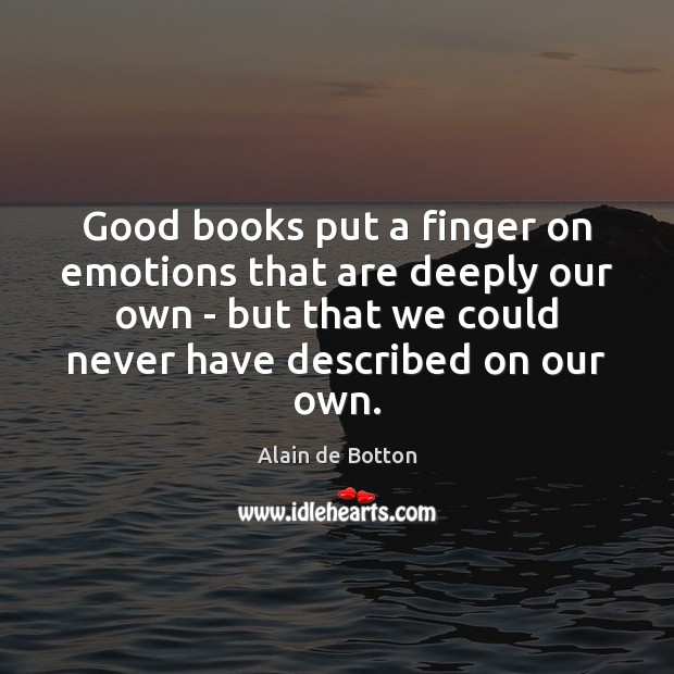 Good books put a finger on emotions that are deeply our own Image