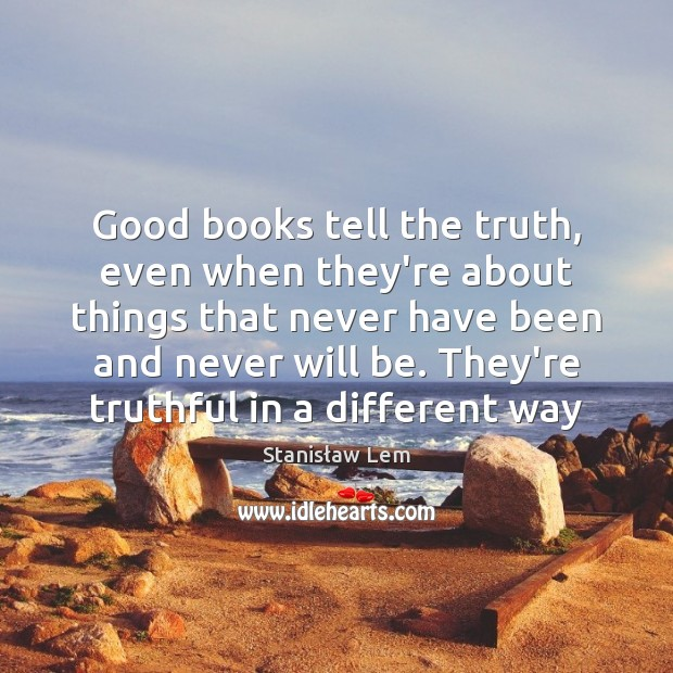 Good books tell the truth, even when they're about things that never Image
