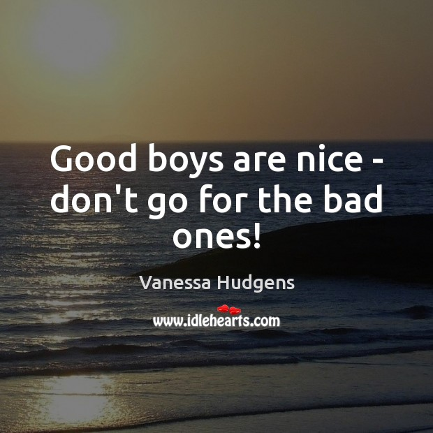 Good boys are nice – don't go for the bad ones! Image