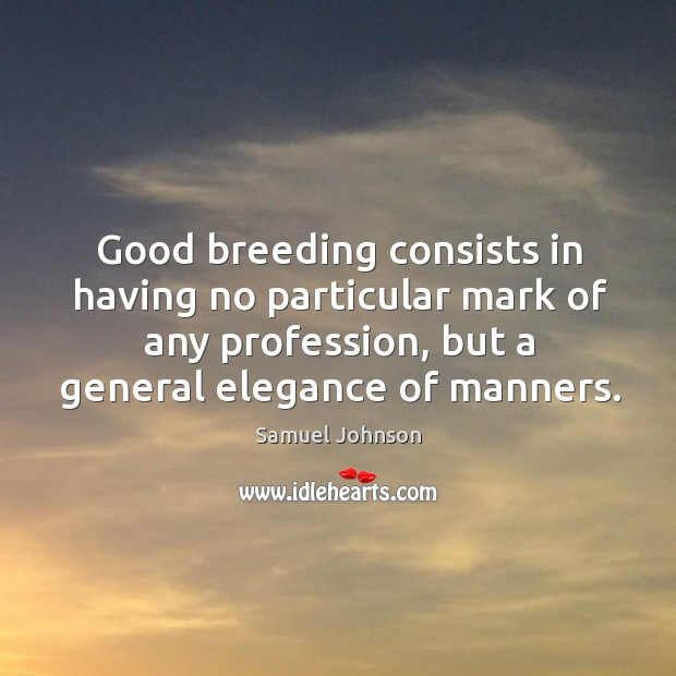 Good breeding consists in having no particular mark of any profession, but Image