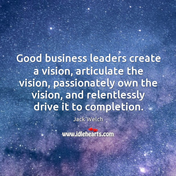 Image, Good business leaders create a vision, articulate the vision, passionately own the vision