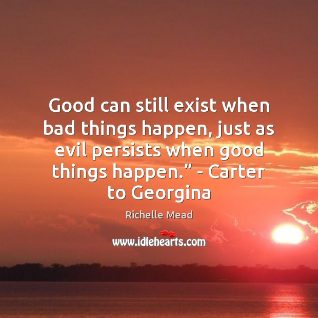 Image, Good can still exist when bad things happen, just as evil persists
