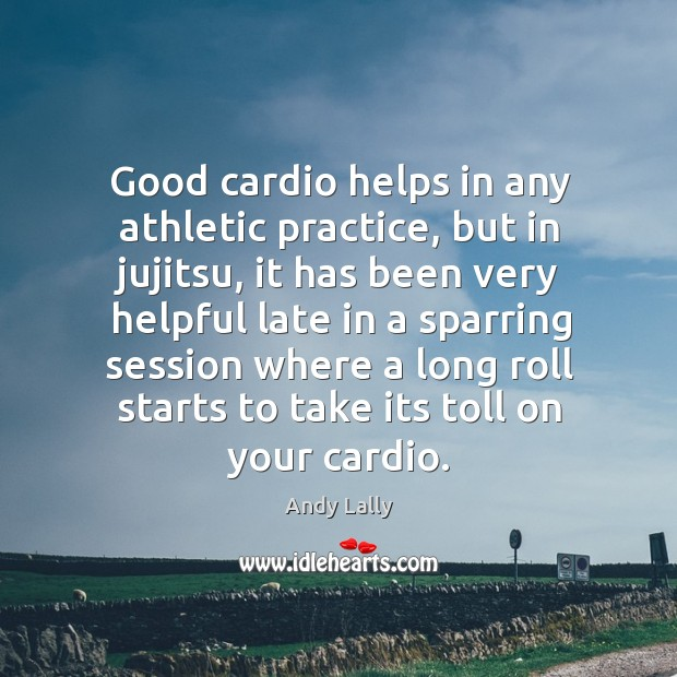 Image, Good cardio helps in any athletic practice, but in jujitsu, it has
