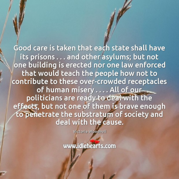 Good care is taken that each state shall have its prisons . . . and Victoria Woodhull Picture Quote