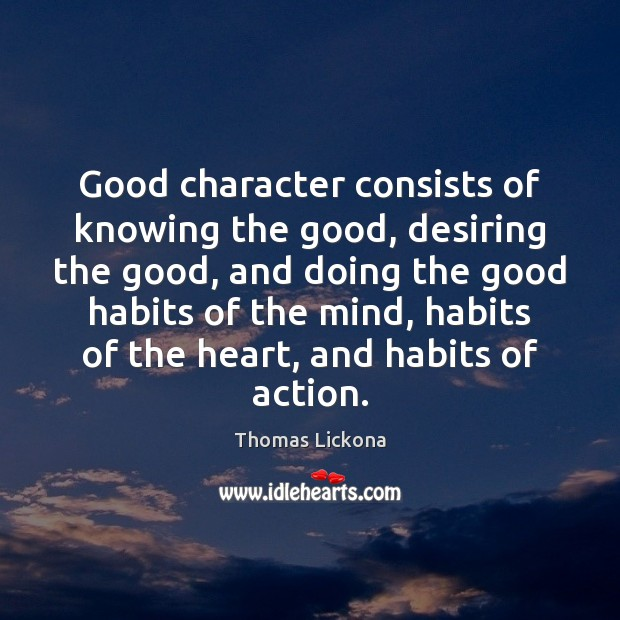 Good character consists of knowing the good, desiring the good, and doing Good Character Quotes Image
