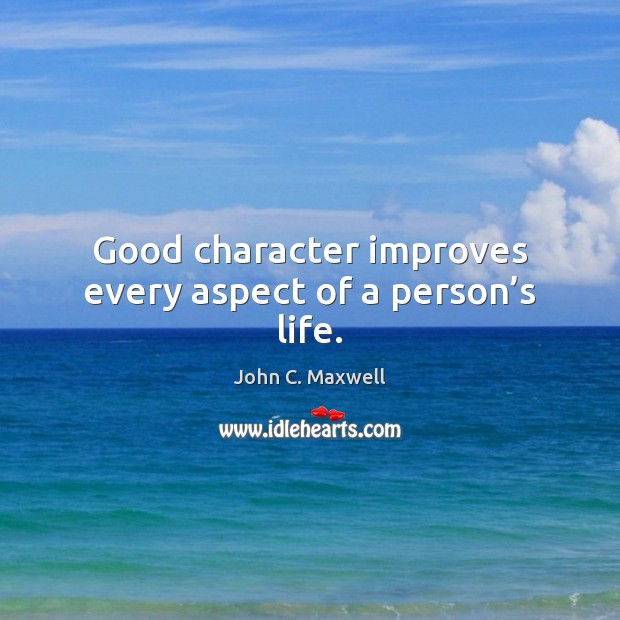 Good character improves every aspect of a person's life. Good Character Quotes Image
