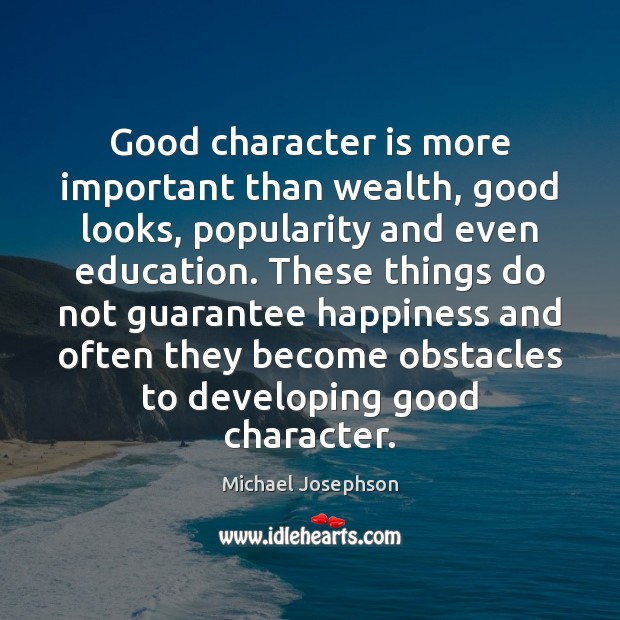 Good character is more important than wealth, good looks, popularity and even Good Character Quotes Image