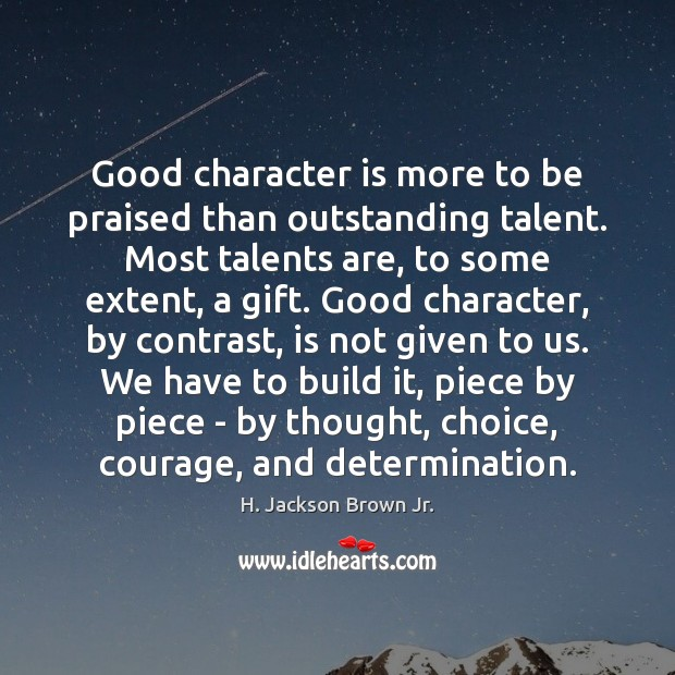 Good character is more to be praised than outstanding talent. Most talents Good Character Quotes Image