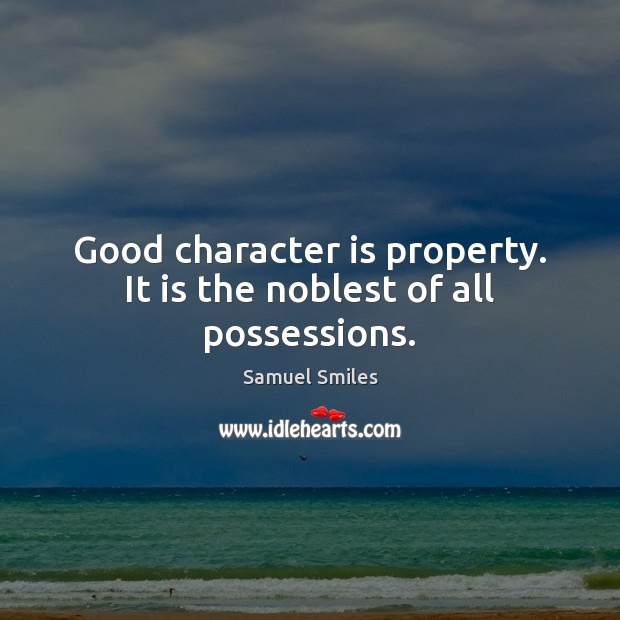 Good character is property. It is the noblest of all possessions. Good Character Quotes Image