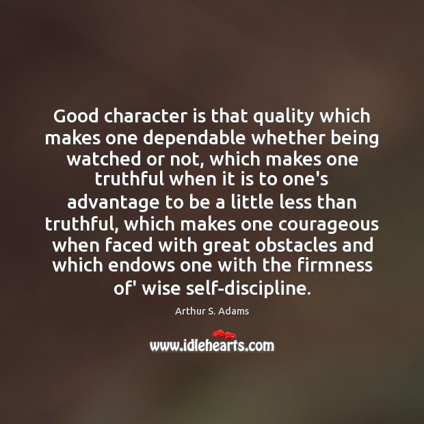 Good character is that quality which makes one dependable whether being watched Good Character Quotes Image