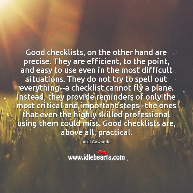 Good checklists, on the other hand are precise. They are efficient, to Atul Gawande Picture Quote