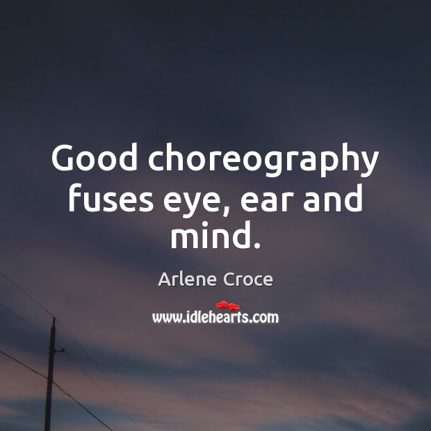 Image, Good choreography fuses eye, ear and mind.