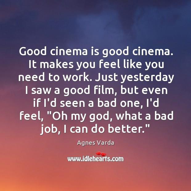 Image, Good cinema is good cinema. It makes you feel like you need