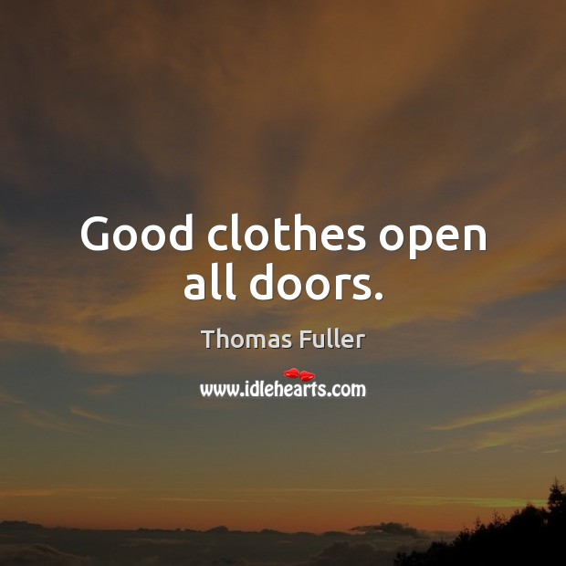 Good clothes open all doors. Thomas Fuller Picture Quote