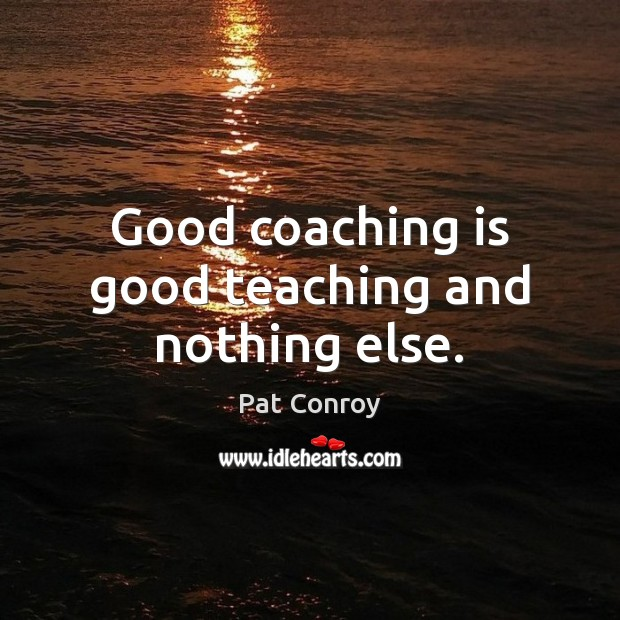 Image, Good coaching is good teaching and nothing else.