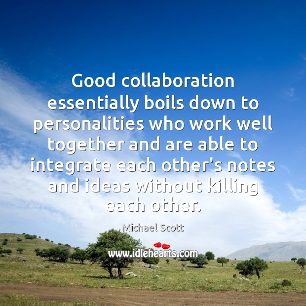 Good collaboration essentially boils down to personalities who work well together and Image