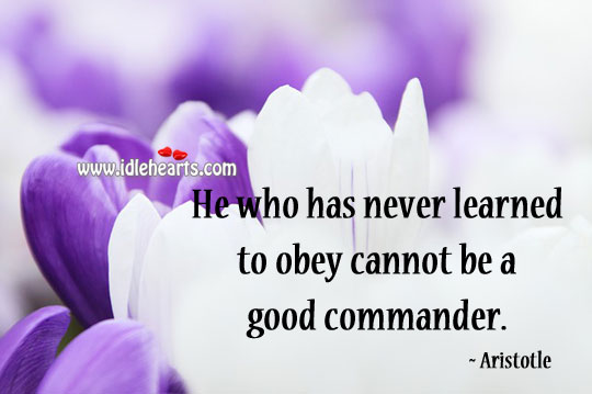 Image, He who has never learned to obey cannot be a good commander.
