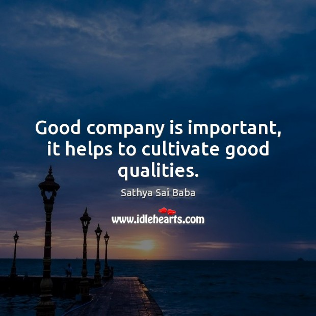 Good company is important, it helps to cultivate good qualities. Image