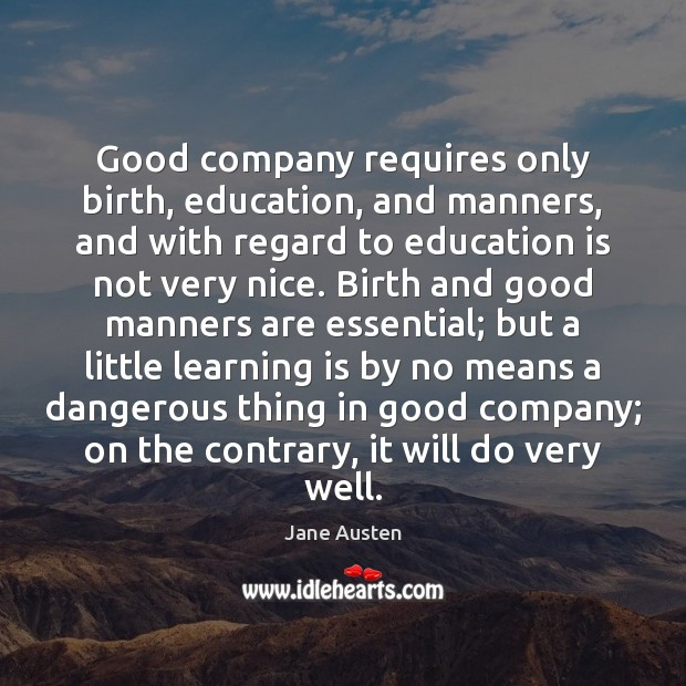 Image, Good company requires only birth, education, and manners, and with regard to