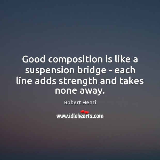 Good composition is like a suspension bridge – each line adds strength Image