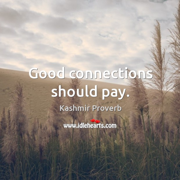 Good connections should pay. Kashmir Proverbs Image