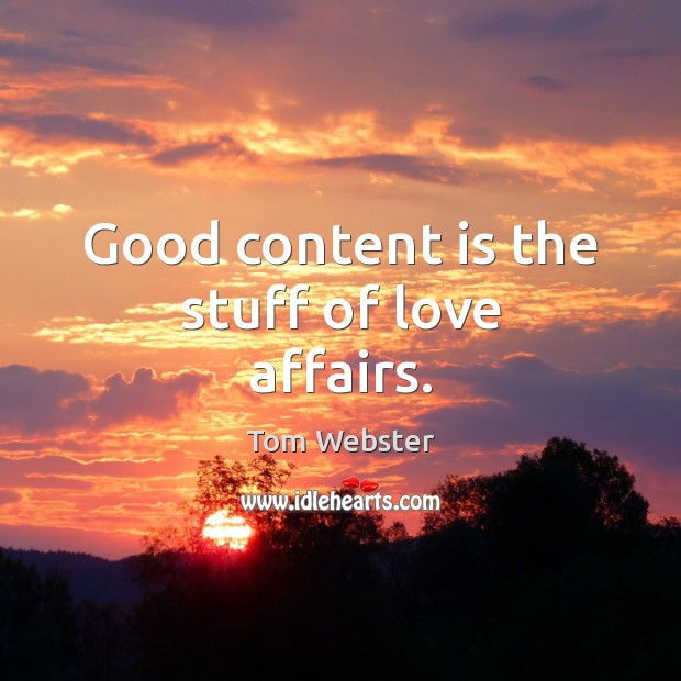 Good content is the stuff of love affairs. Image