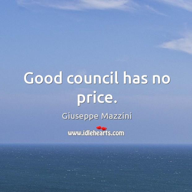Good council has no price. Giuseppe Mazzini Picture Quote