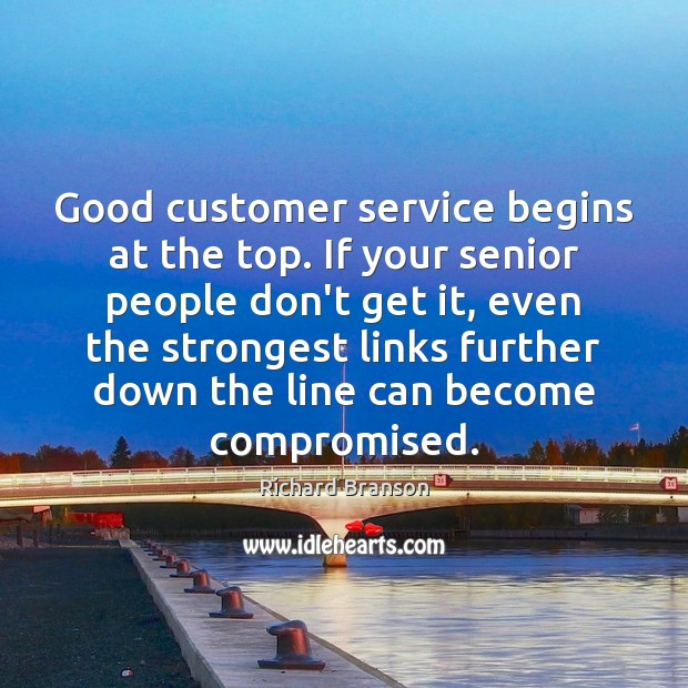 Image, Good customer service begins at the top. If your senior people don't