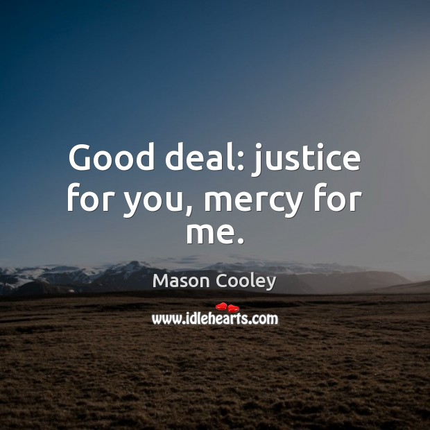 Image, Good deal: justice for you, mercy for me.