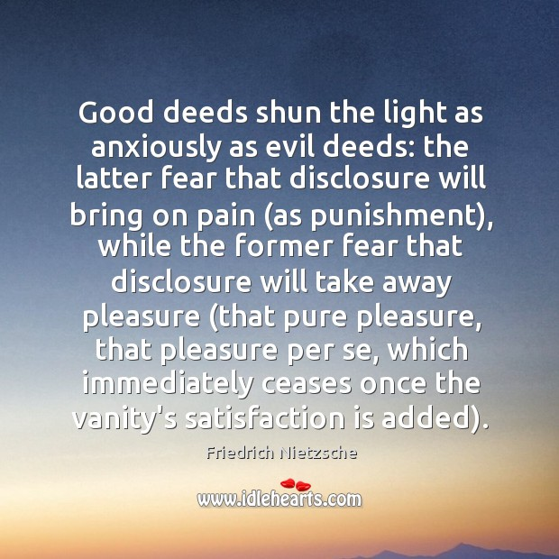 Image, Good deeds shun the light as anxiously as evil deeds: the latter