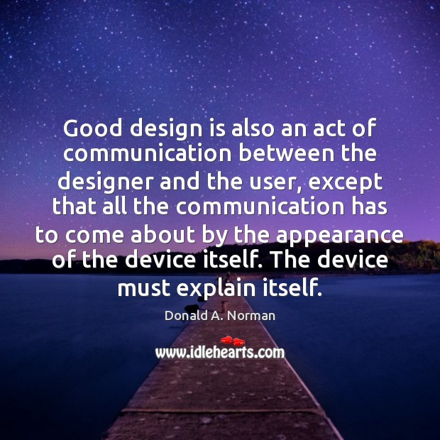 Good design is also an act of communication between the designer and Donald A. Norman Picture Quote