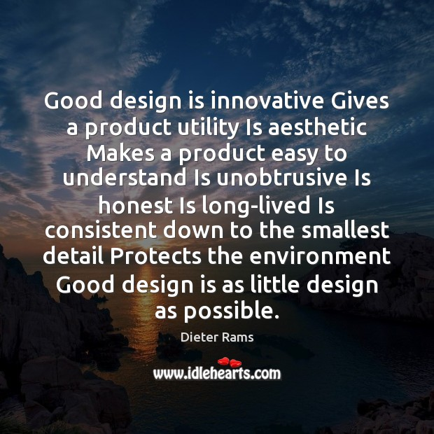 Good design is innovative Gives a product utility Is aesthetic Makes a Image