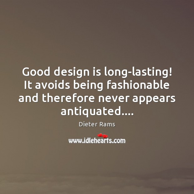 Image, Good design is long-lasting! It avoids being fashionable and therefore never appears