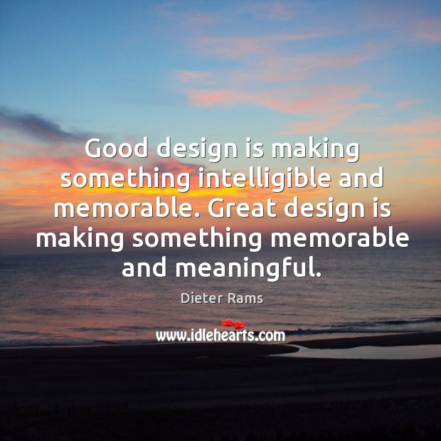 Good design is making something intelligible and memorable. Great design is making something memorable and meaningful. Image