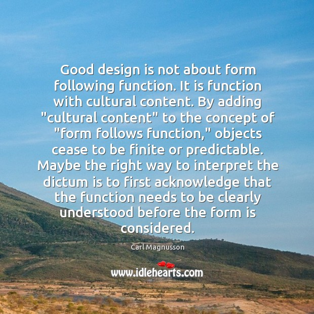 Image, Good design is not about form following function. It is function with