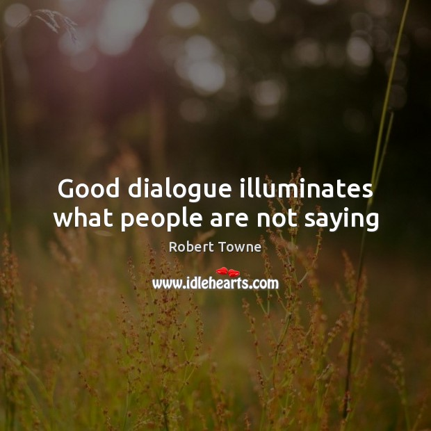 Good dialogue illuminates what people are not saying Robert Towne Picture Quote
