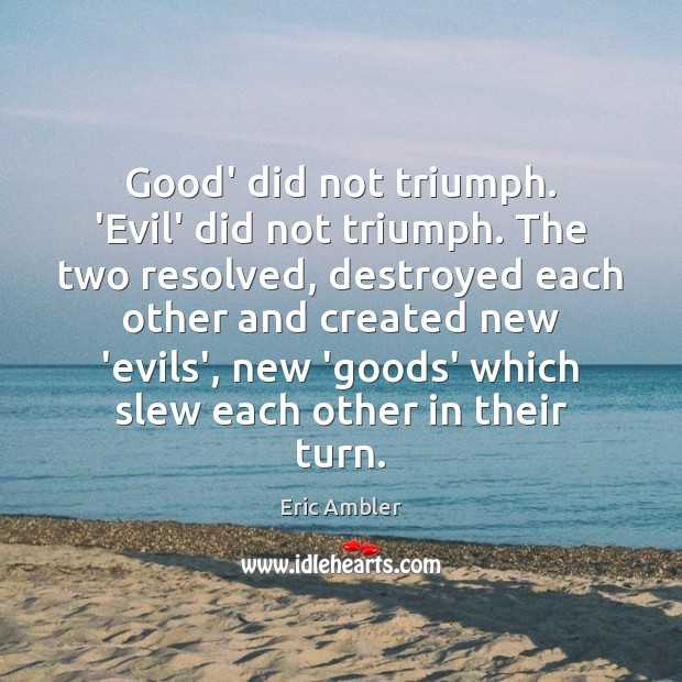 Image, Good' did not triumph. 'Evil' did not triumph. The two resolved, destroyed