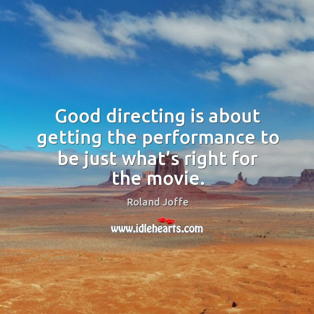 Good directing is about getting the performance to be just what's right for the movie. Image