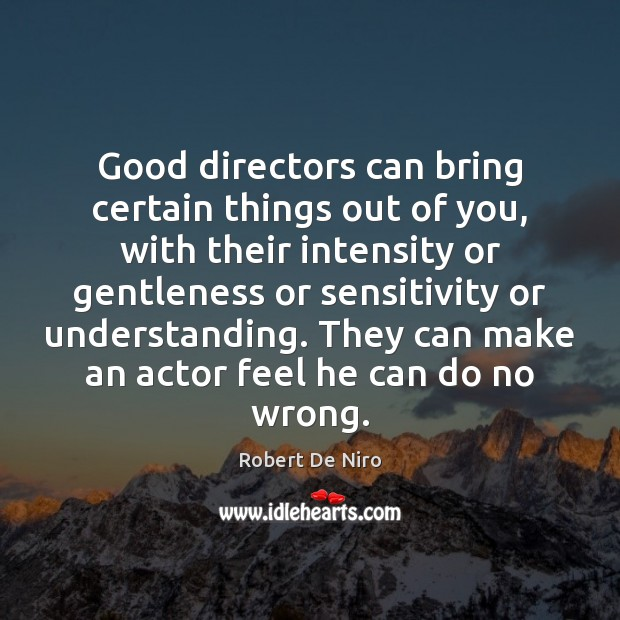 Good directors can bring certain things out of you, with their intensity Image
