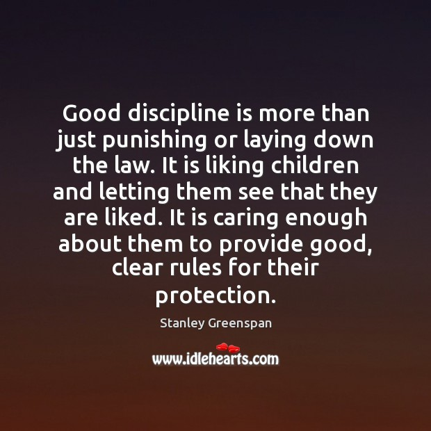 Good discipline is more than just punishing or laying down the law. Stanley Greenspan Picture Quote