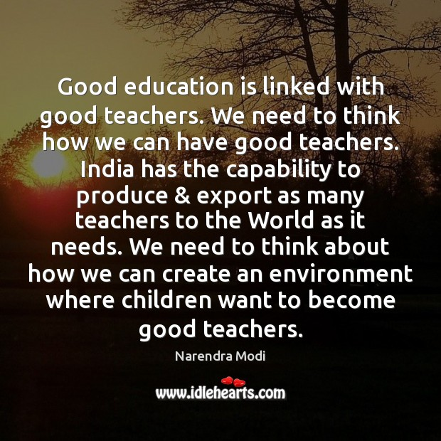Good education is linked with good teachers. We need to think how Image