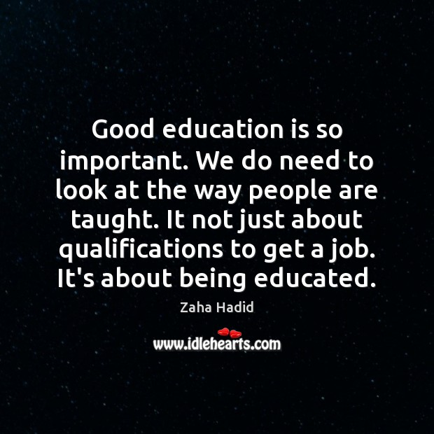Good education is so important. We do need to look at the Zaha Hadid Picture Quote