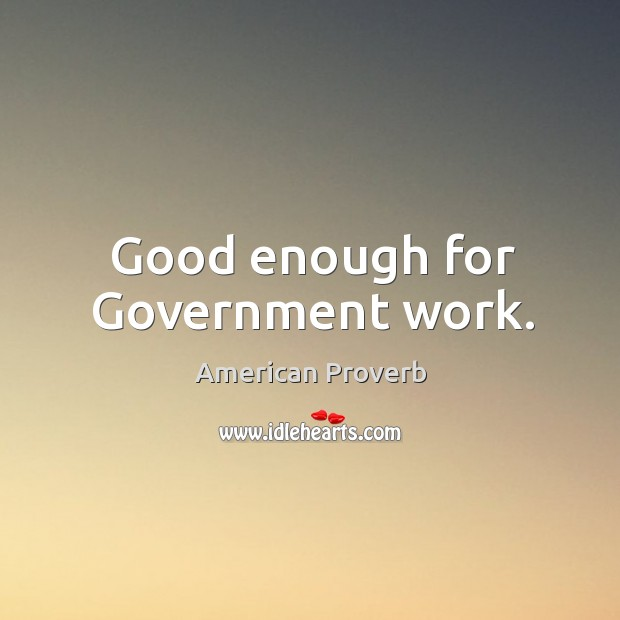Image, Good enough for government work.